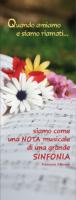 Quando amiamo e siamo riamati... Siamo come una Nota musicale di una grande Sinfonia.   (F. Alberoni)